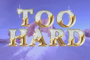Too Hard–Moment of Truth