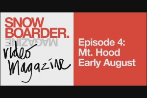 SNOWBOARDER视频杂志–第四期: Mt. Hood Early August