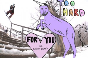Too Hard – A lil' sum'n sum'n for you
