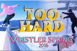 TOO HARD – WHISTLER SPRING 2016
